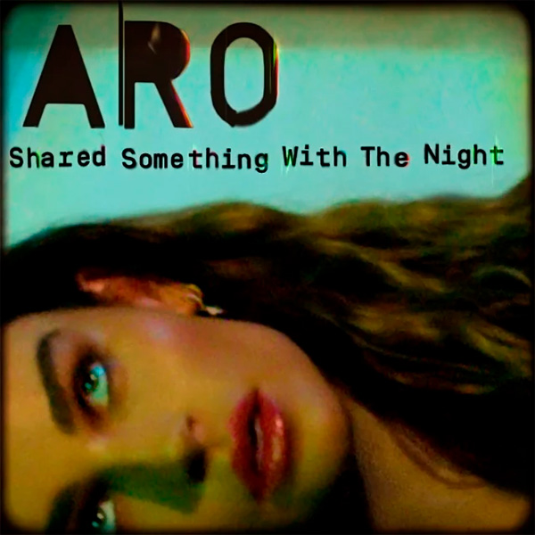 ARO Shared Something with the night